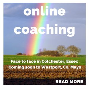 online coaching, self care coaching, face to face coaching in Colchester Essex, coming soon to Westport Co Mayo