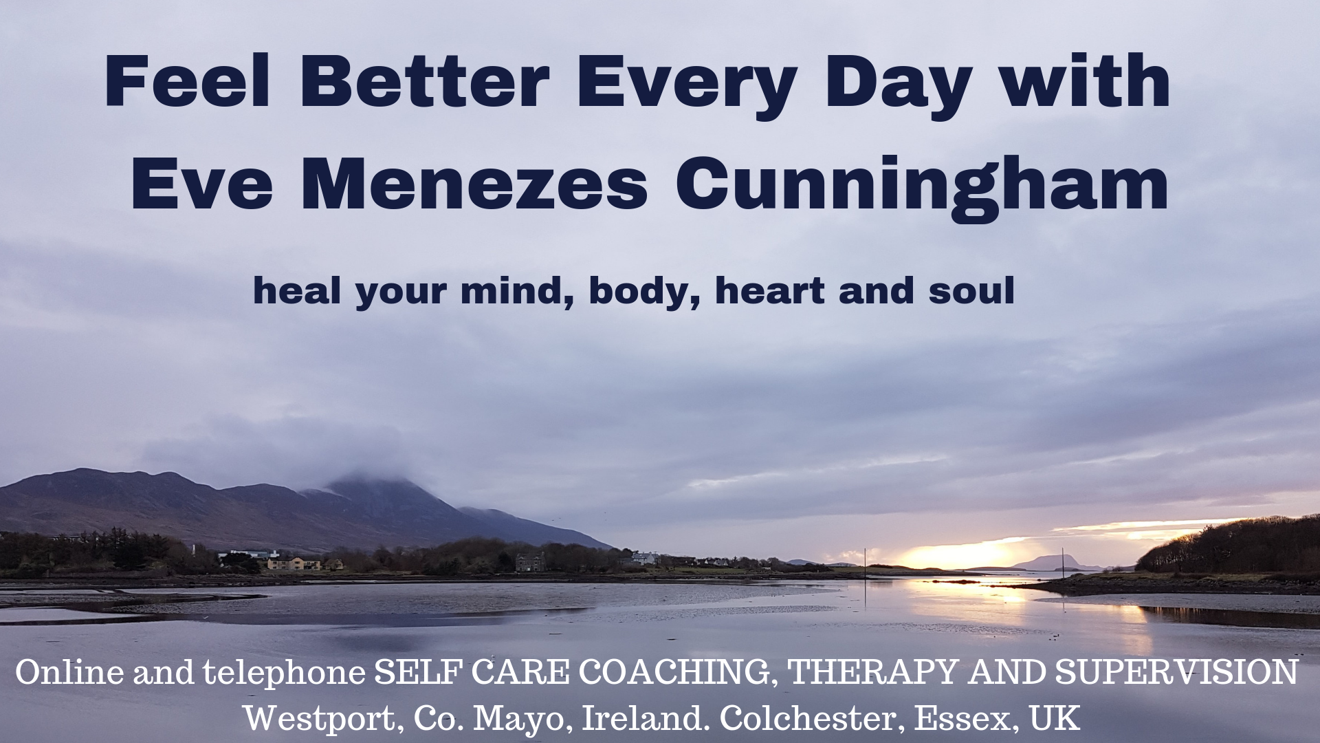 Feel Better Every Day Eve Menezes Cunningham Westport Co Mayo Ireland Colchester Essex online self care coaching therapy and supervision