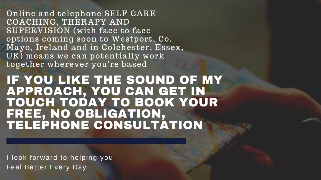 online and telephone self care coaching, therapy and supervision Westport, Co Mayo, Ireland Colchester, Essex, UK