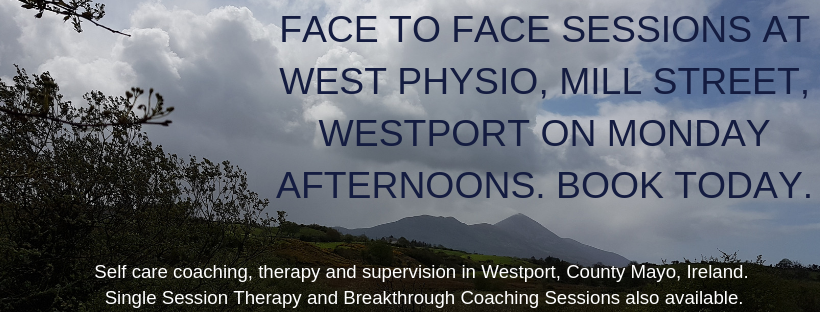 Face to face sessions at West Physio Westport on Monday afternoons. Self care coaching therapy and supervision in Westport Co Mayo Ireland. Single Session Therapy and Breakthrough Coaching Sessions