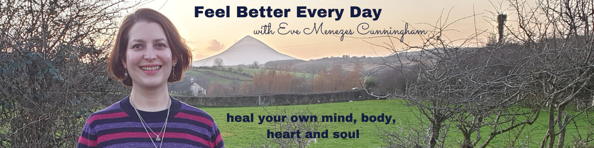 Feel Better Every Day with Eve Menezes Cunningham ~ online and outdoor self care coaching, therapy, supervision, yoga and more. Westport, Co Mayo, Ireland and Essex, UK