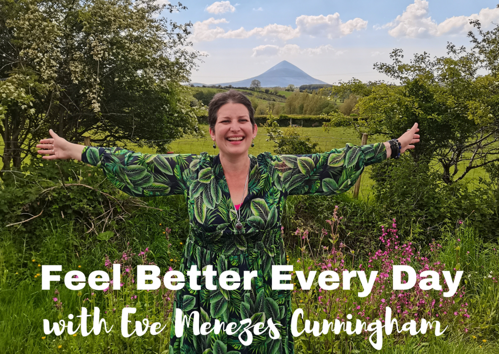 Feel Better Every Day with Eve Menezes Cunningham self care coaching, therapies and supervision